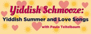 Yiddish Schmooze: Yiddish Summer and Love Songs